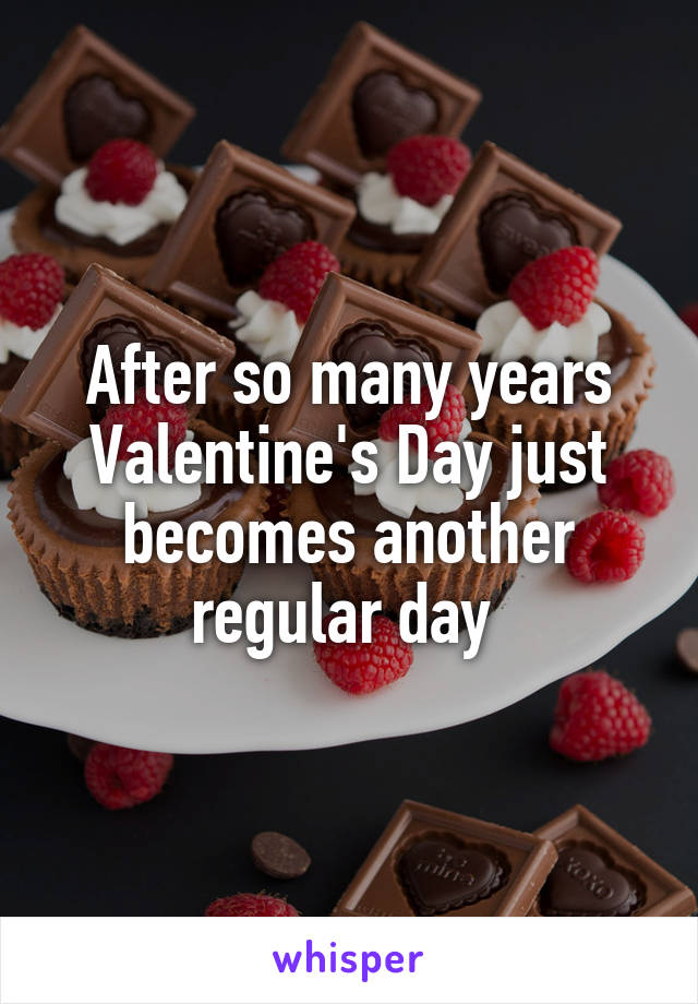 After so many years Valentine's Day just becomes another regular day