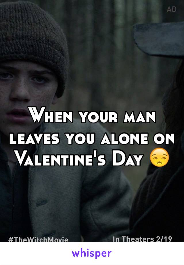 When your man leaves you alone on Valentine's Day 😒