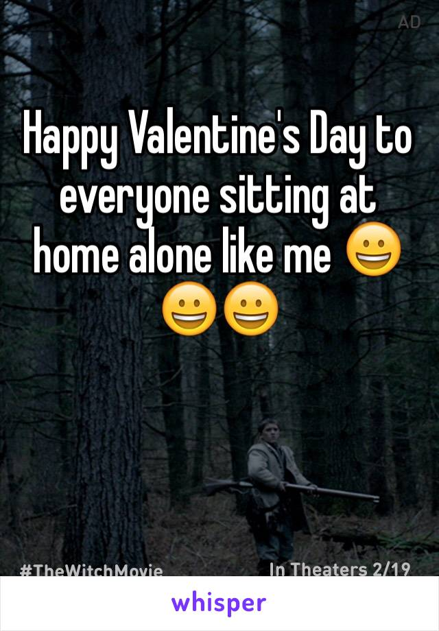 Happy Valentine's Day to everyone sitting at home alone like me 😀😀😀