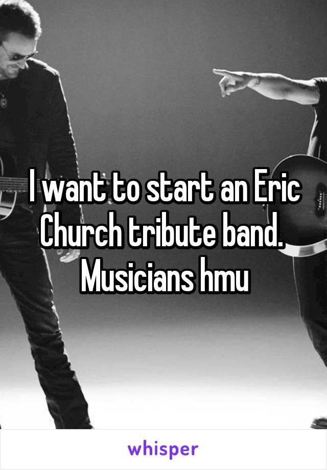 I want to start an Eric Church tribute band.  Musicians hmu