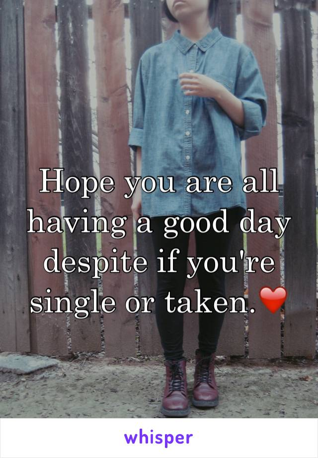 Hope you are all having a good day despite if you're single or taken.❤️