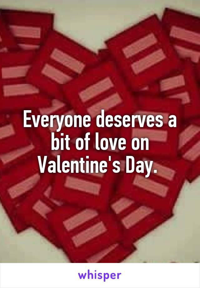 Everyone deserves a bit of love on Valentine's Day.