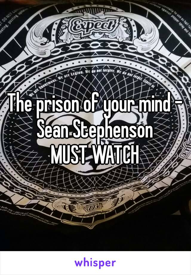 The prison of your mind - Sean Stephenson  MUST WATCH