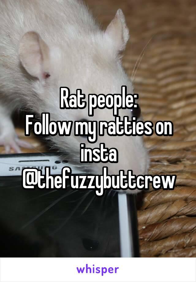 Rat people: Follow my ratties on insta @thefuzzybuttcrew