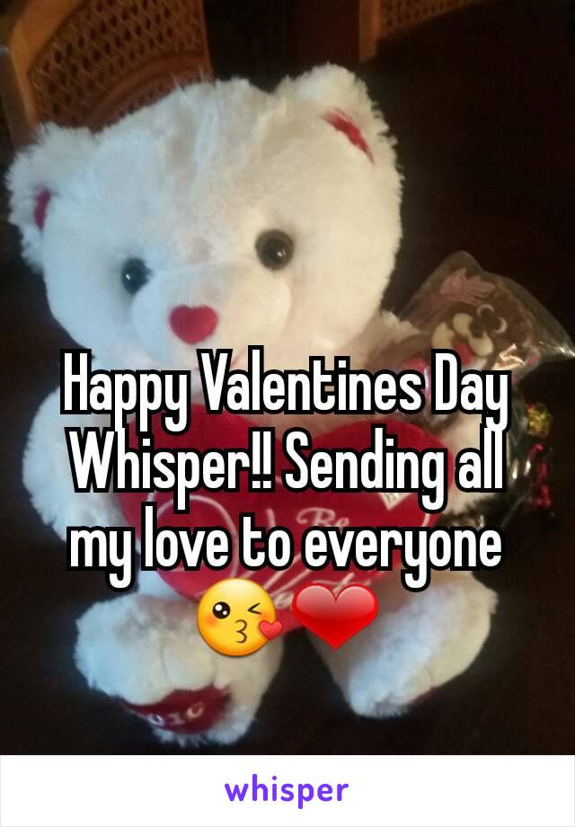 Happy Valentines Day Whisper!! Sending all my love to everyone 😘❤