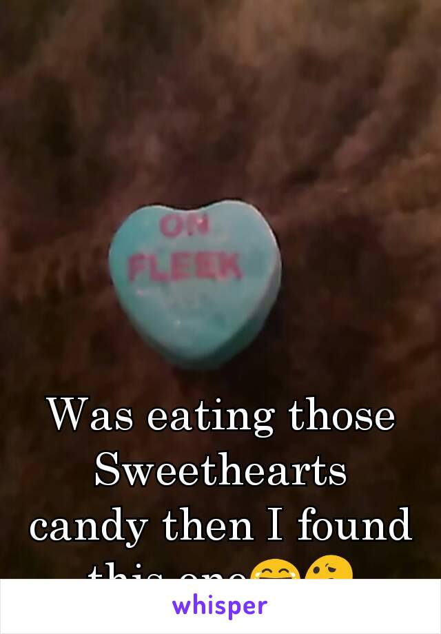 Was eating those Sweethearts candy then I found this one😂😕