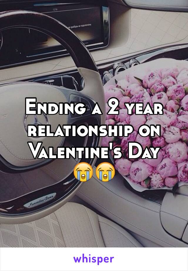 Ending a 2 year relationship on Valentine's Day 😭😭