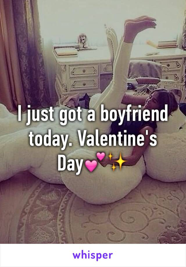 I just got a boyfriend today. Valentine's Day💕✨