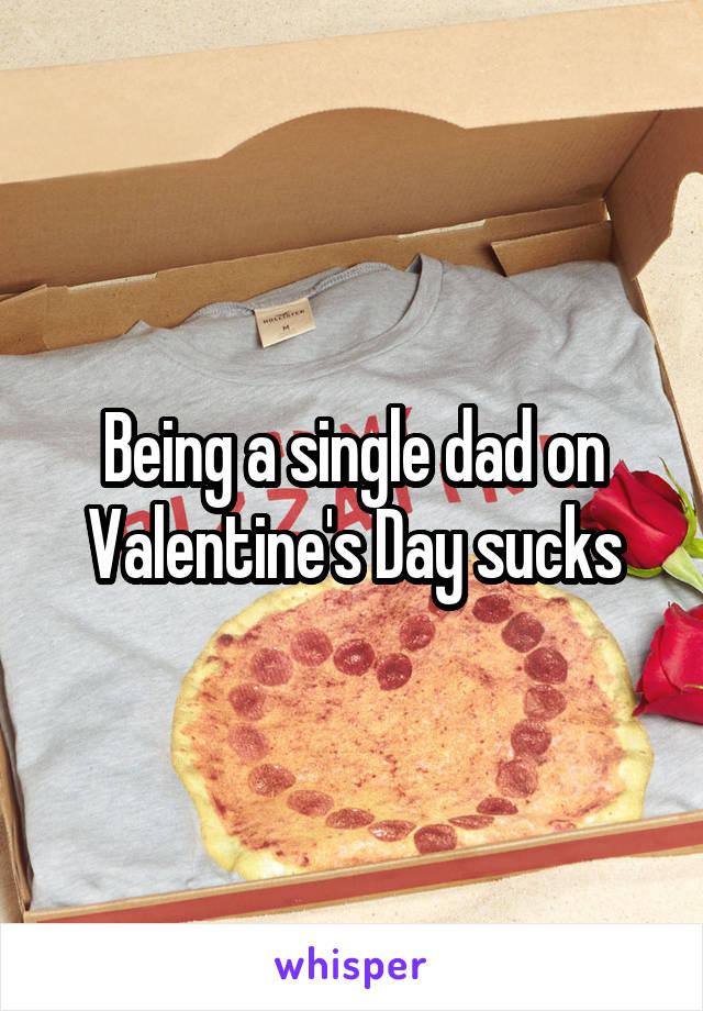 Being a single dad on Valentine's Day sucks