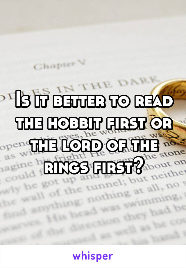 Is it better to read the hobbit first or the lord of the rings first?