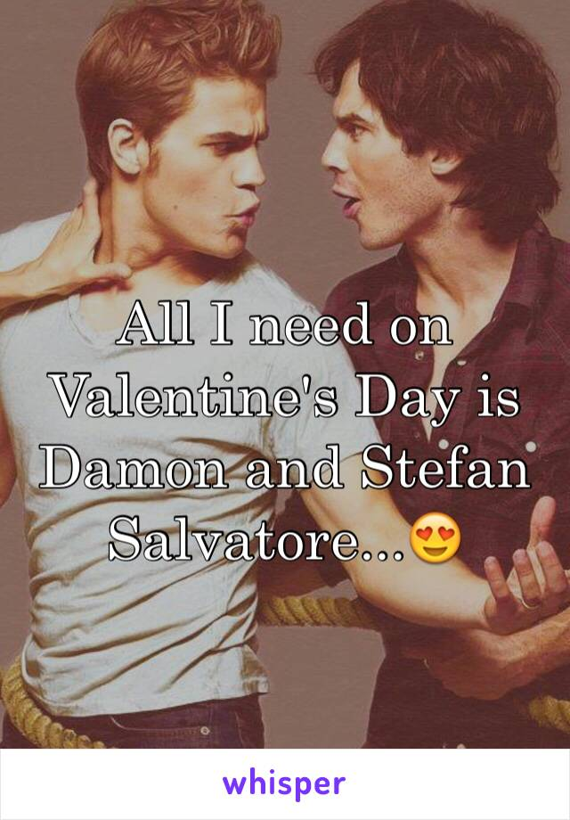 All I need on Valentine's Day is Damon and Stefan Salvatore...😍