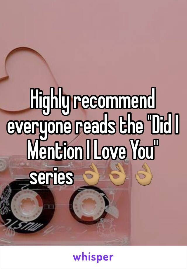 """Highly recommend everyone reads the """"Did I Mention I Love You"""" series 👌🏽👌🏽👌🏽"""