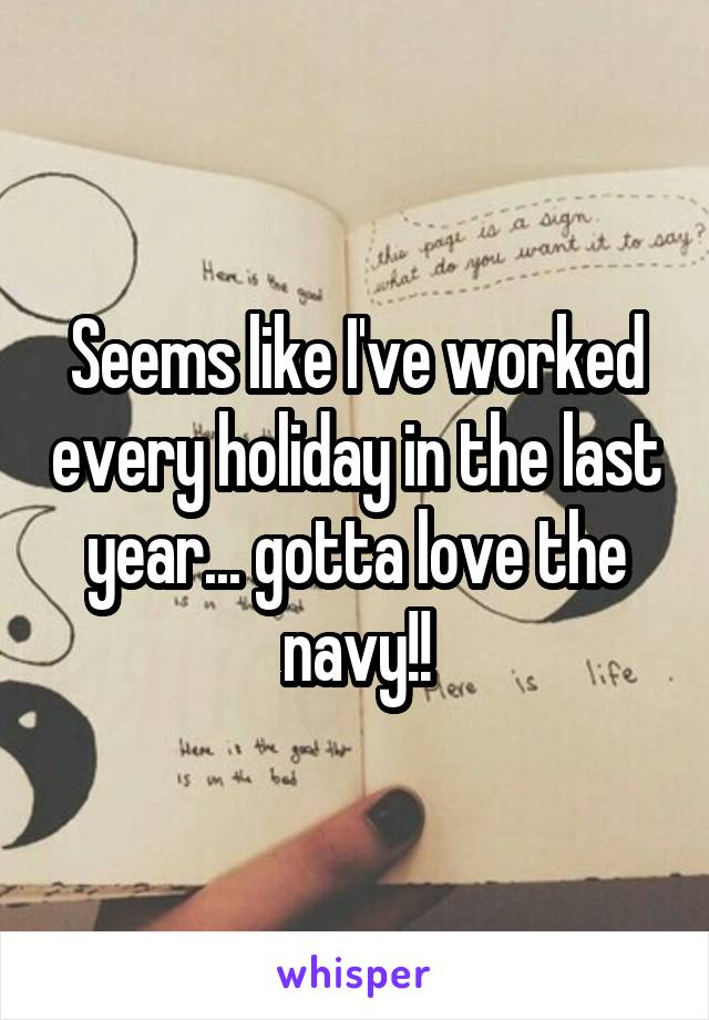 Seems like I've worked every holiday in the last year... gotta love the navy!!