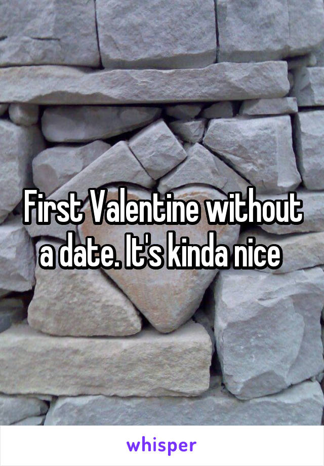 First Valentine without a date. It's kinda nice