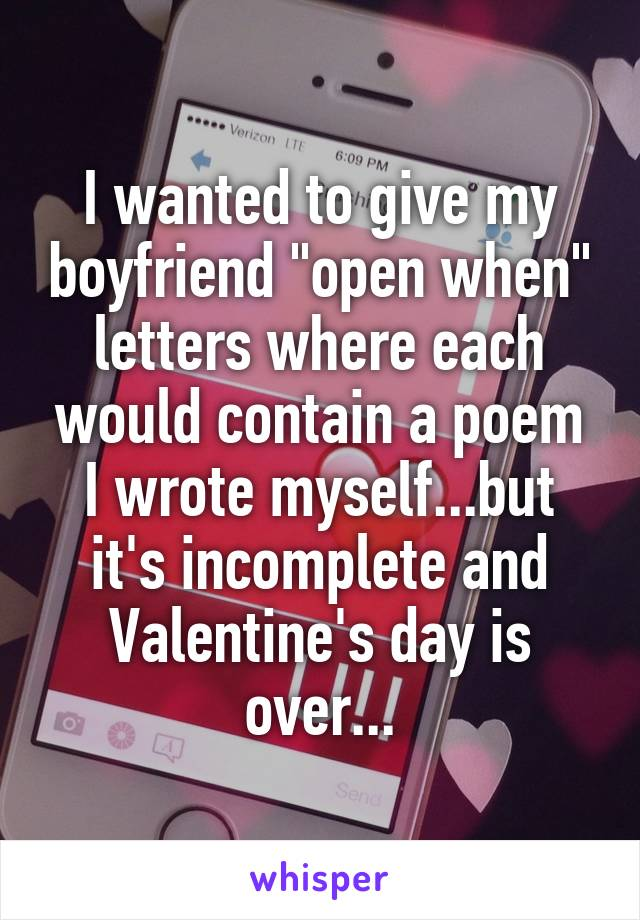 """I wanted to give my boyfriend """"open when"""" letters where each would contain a poem I wrote myself...but it's incomplete and Valentine's day is over..."""
