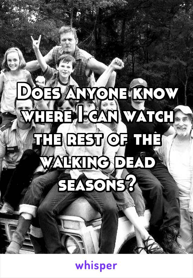 Does anyone know where I can watch the rest of the walking dead seasons?