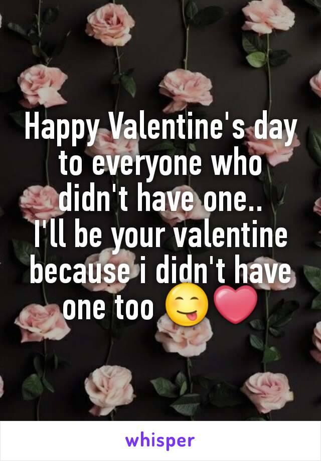 Happy Valentine's day to everyone who didn't have one.. I'll be your valentine because i didn't have one too 😋❤