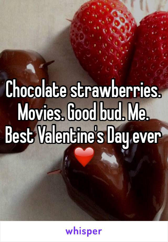 Chocolate strawberries. Movies. Good bud. Me. Best Valentine's Day ever ❤️