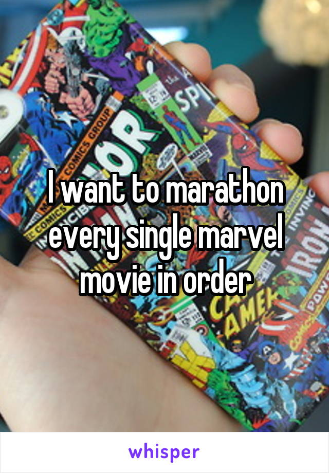 I want to marathon every single marvel movie in order