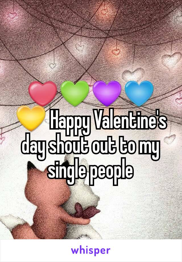 ❤💚💜💙💛 Happy Valentine's day shout out to my single people