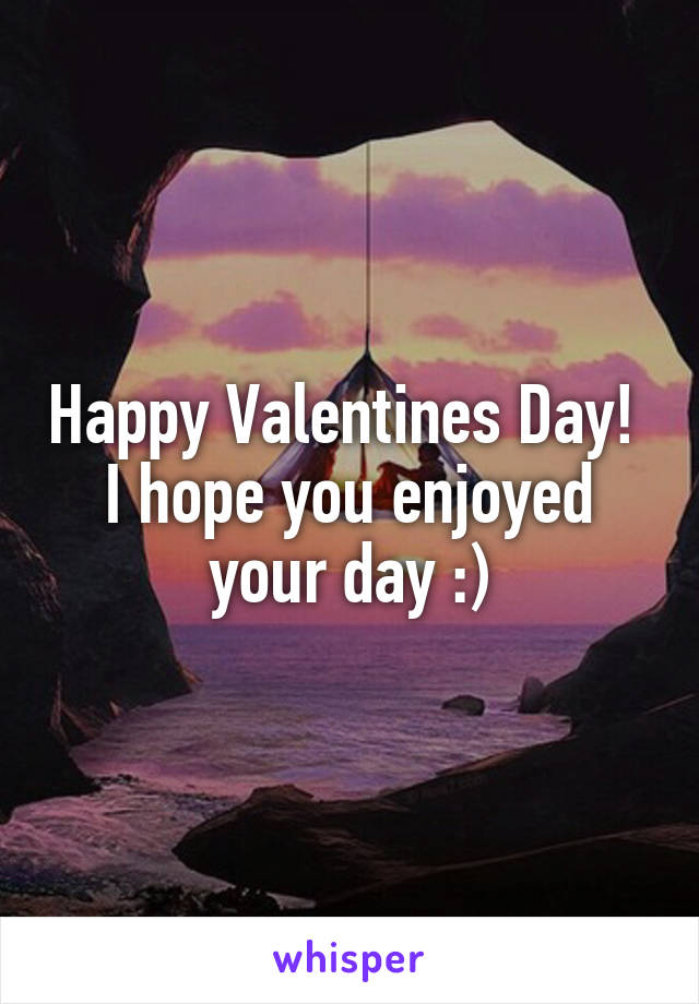 Happy Valentines Day!  I hope you enjoyed your day :)