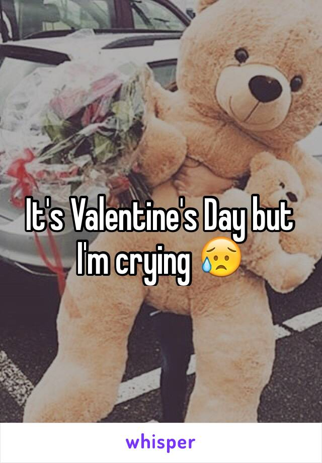 It's Valentine's Day but I'm crying 😥