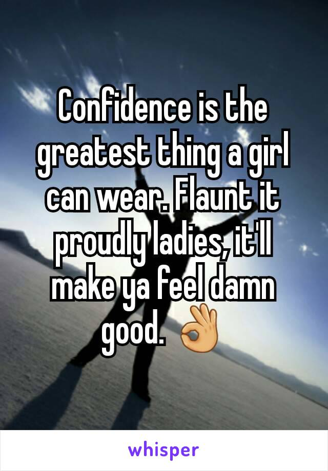 Confidence is the greatest thing a girl can wear. Flaunt it proudly ladies, it'll make ya feel damn good. 👌