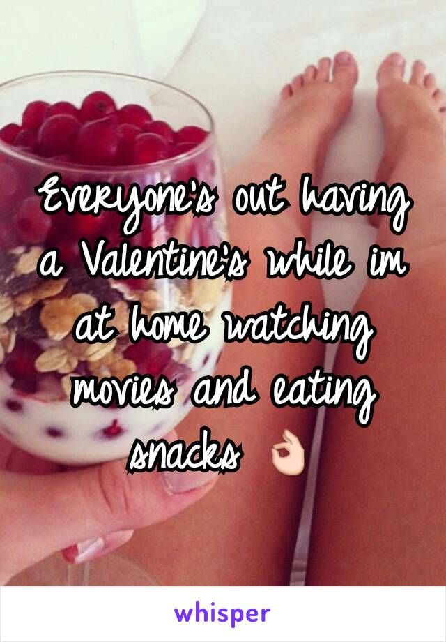 Everyone's out having a Valentine's while im at home watching movies and eating snacks 👌