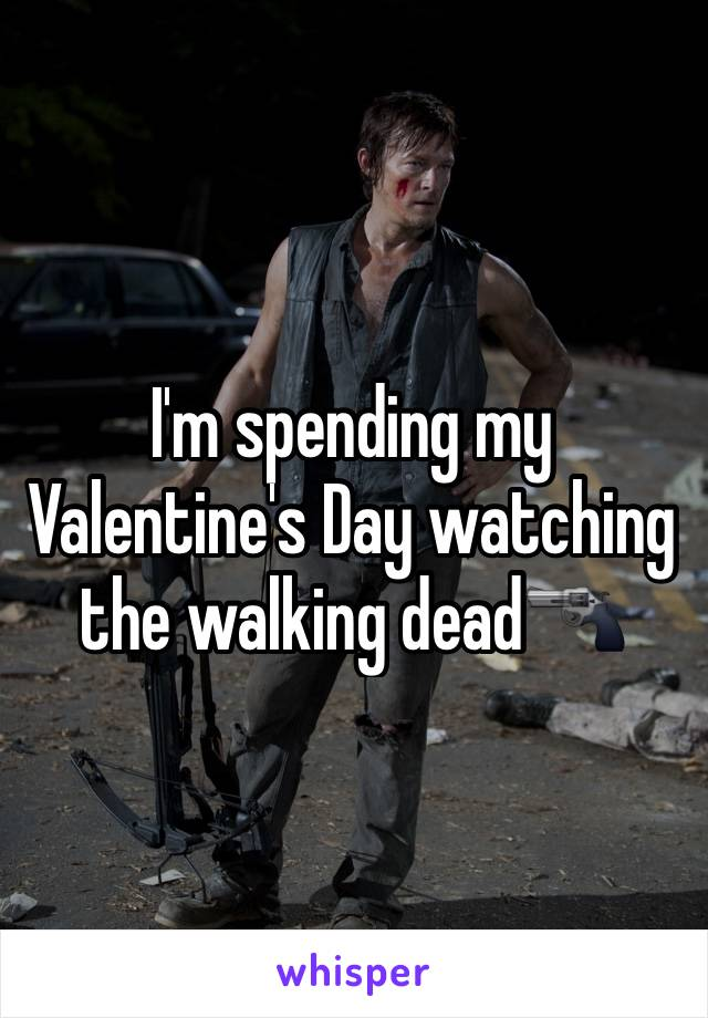 I'm spending my Valentine's Day watching the walking dead🔫