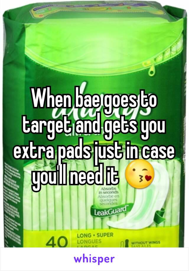 When bae goes to target and gets you extra pads just in case you'll need it 😘