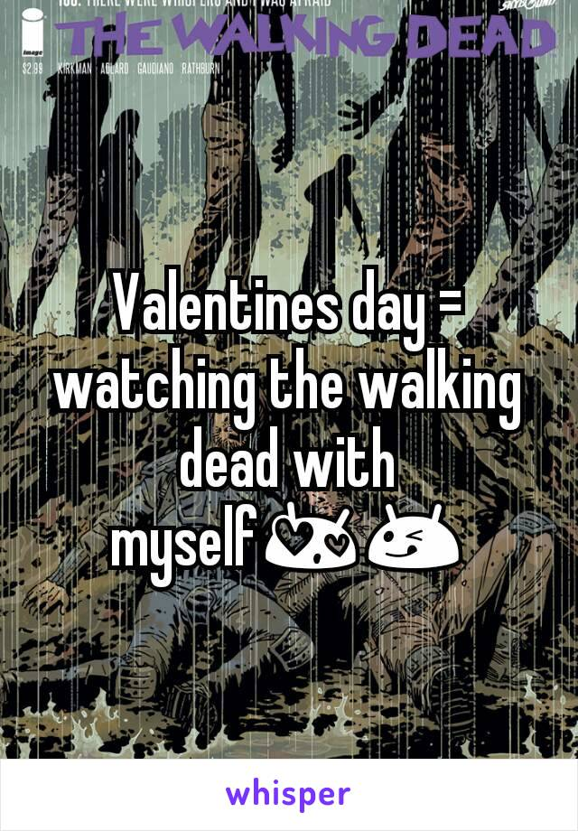 Valentines day = watching the walking dead with myself😍😋