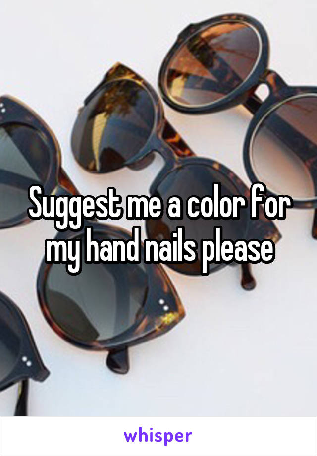 Suggest me a color for my hand nails please