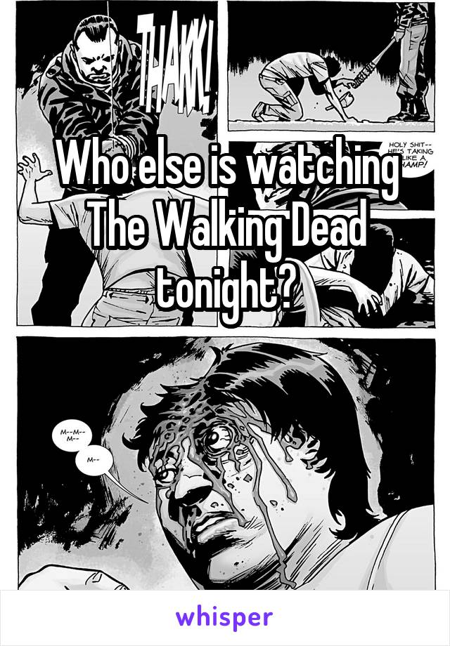 Who else is watching The Walking Dead tonight?