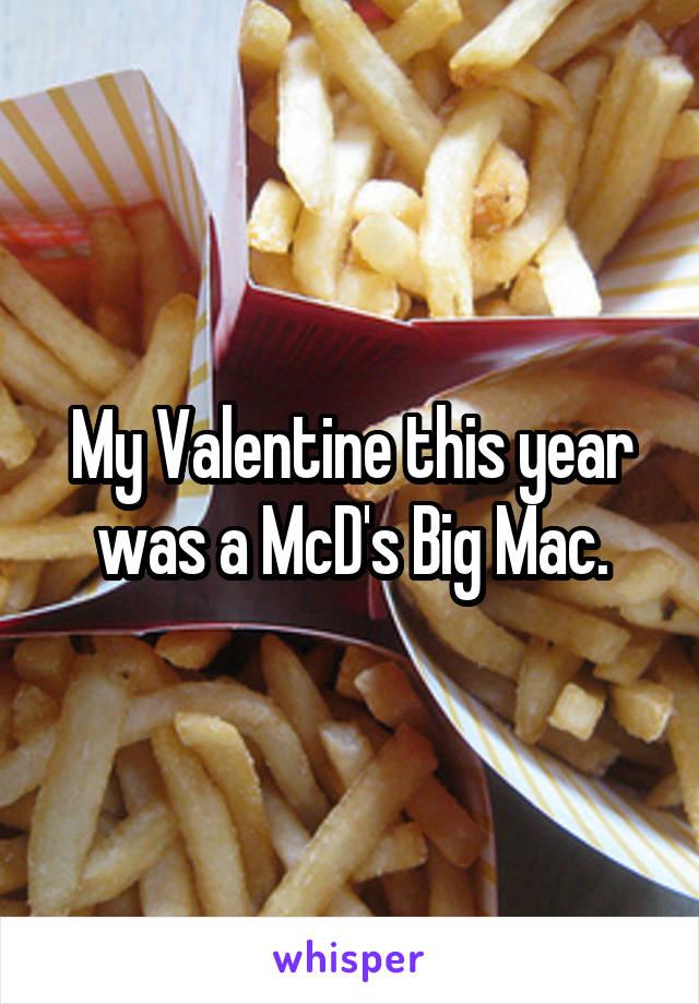 My Valentine this year was a McD's Big Mac.