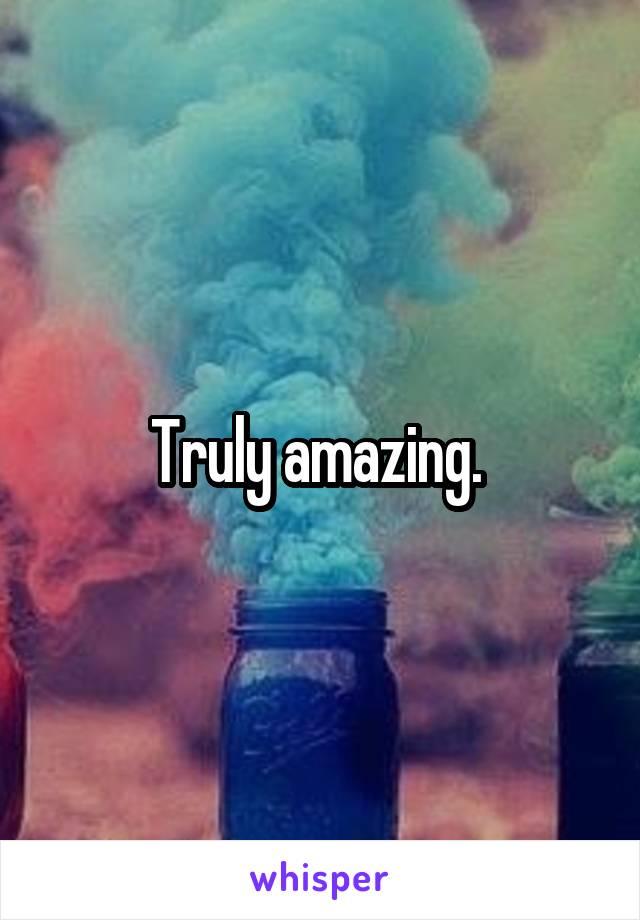 Truly amazing.