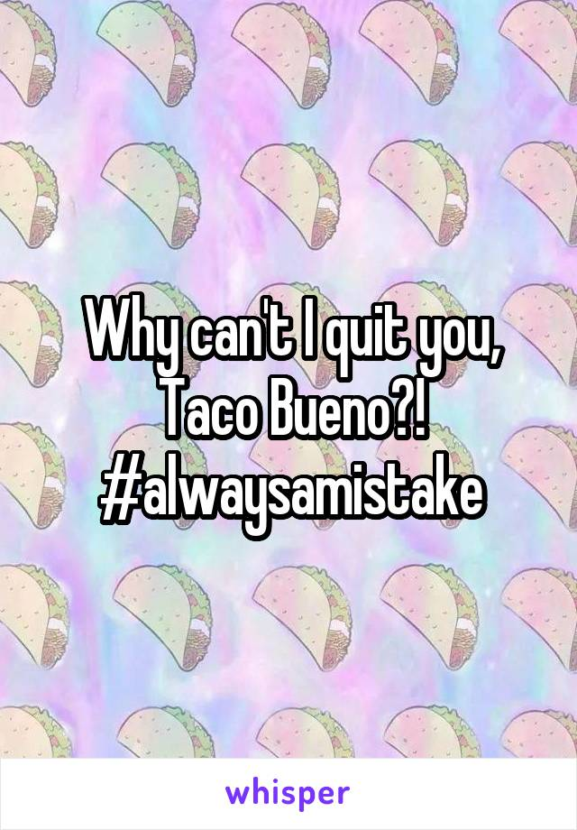 Why can't I quit you, Taco Bueno?! #alwaysamistake