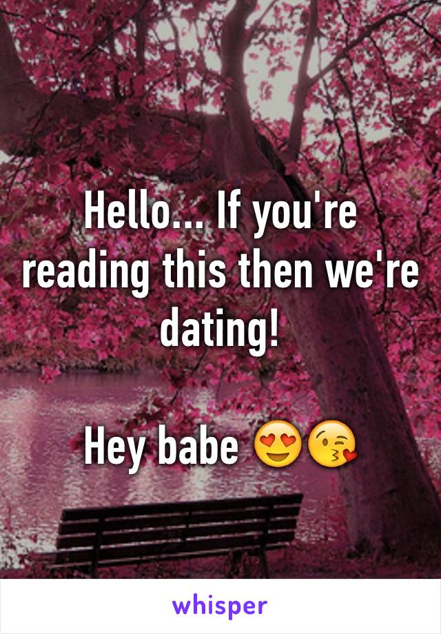 If Youre Reading This Then We Are Dating