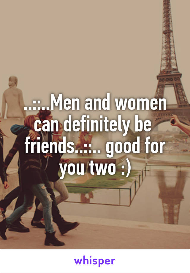 ..::..Men and women can definitely be  friends..::.. good for you two :)