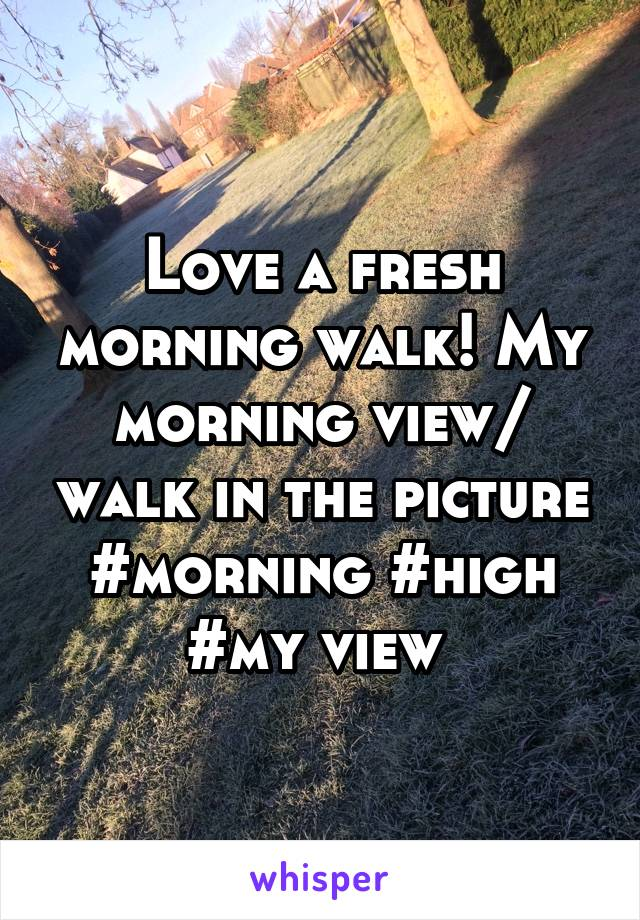 Love a fresh morning walk! My morning view/ walk in the picture #morning #high #my view