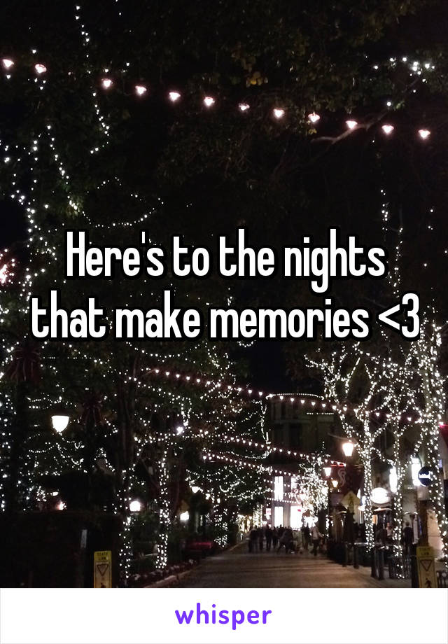 Here's to the nights that make memories <3