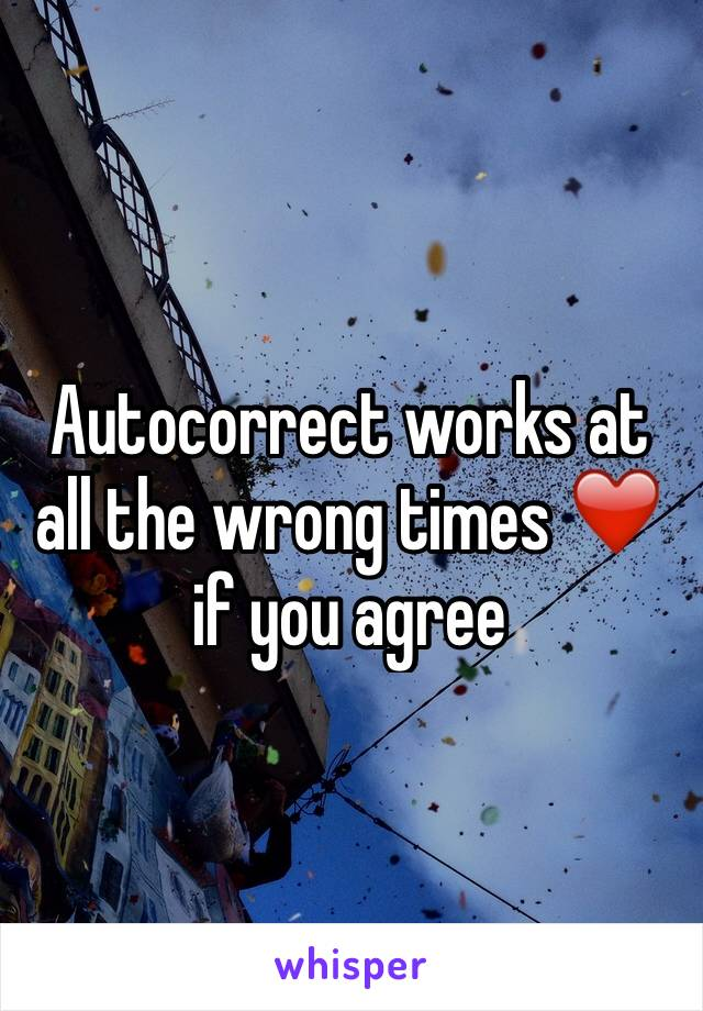 Autocorrect works at all the wrong times ❤️ if you agree