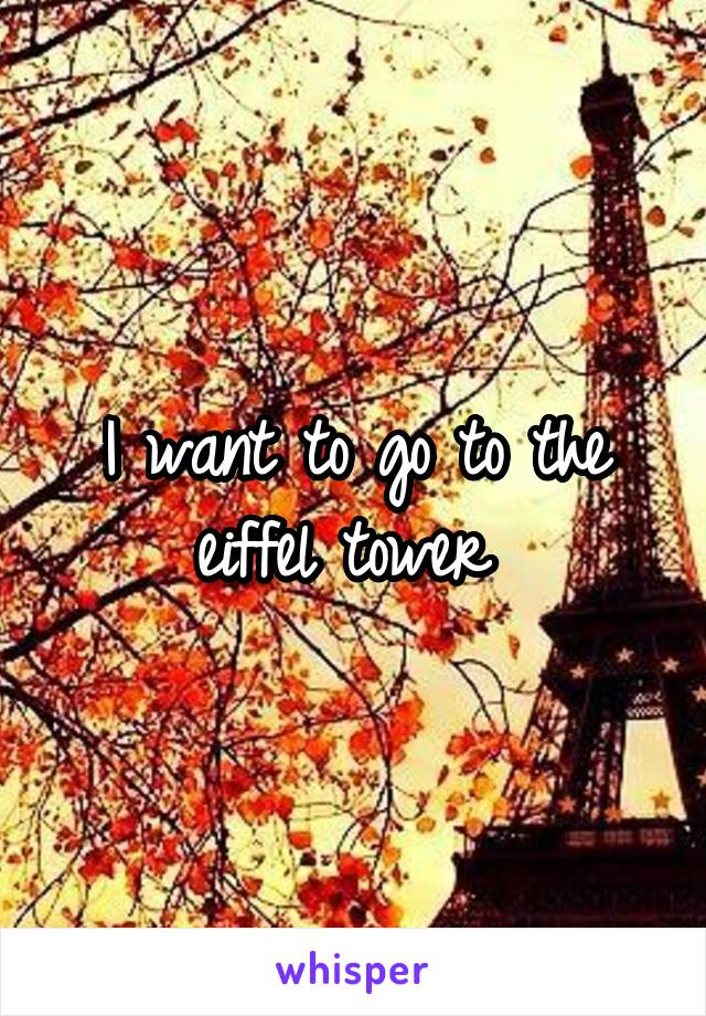 I want to go to the eiffel tower