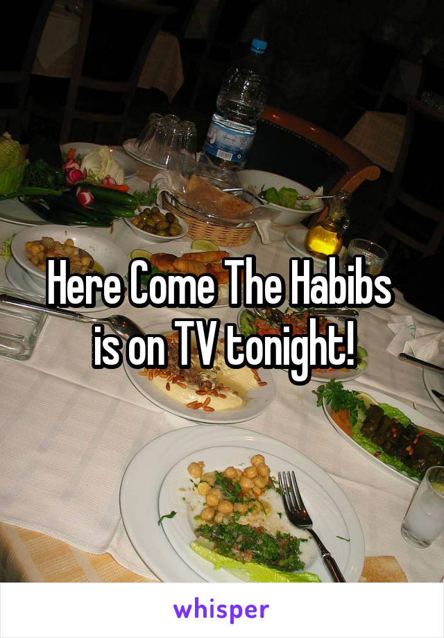Here Come The Habibs  is on TV tonight!