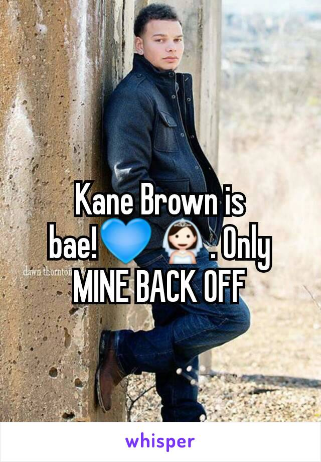 Kane Brown is bae!💙👰. Only MINE BACK OFF