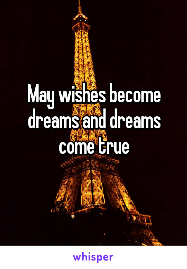May wishes become dreams and dreams come true