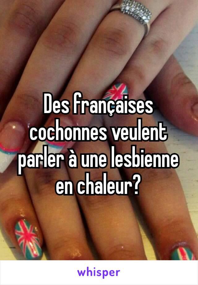 Des françaises cochonnes veulent parler à une lesbienne en chaleur?