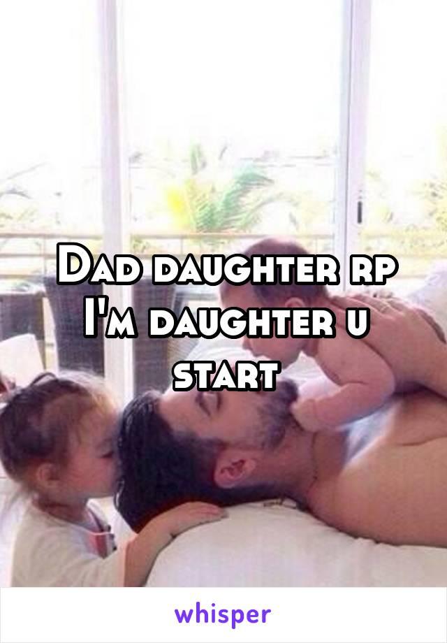 Dad daughter rp I'm daughter u start