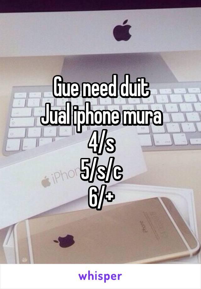 Gue need duit Jual iphone mura 4/s 5/s/c 6/+