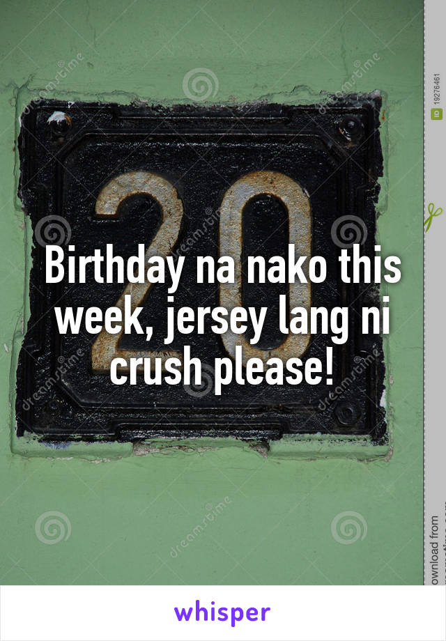 Birthday na nako this week, jersey lang ni crush please!