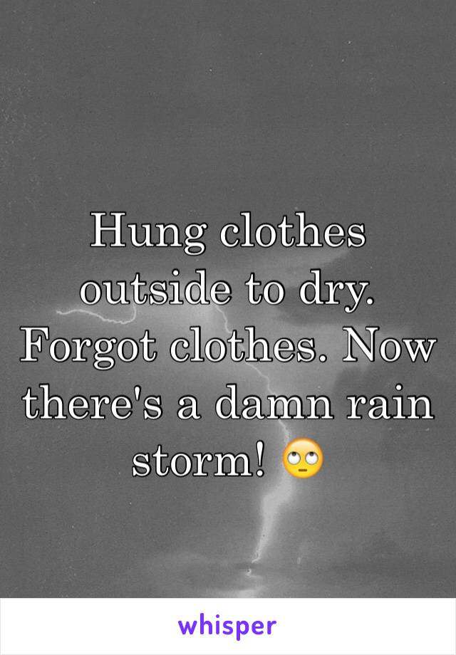 Hung clothes outside to dry. Forgot clothes. Now there's a damn rain storm! 🙄